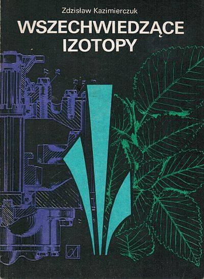 Znalezione obrazy dla zapytania Zdzisław Kazimierczuk Wszechwiedzące izotopy